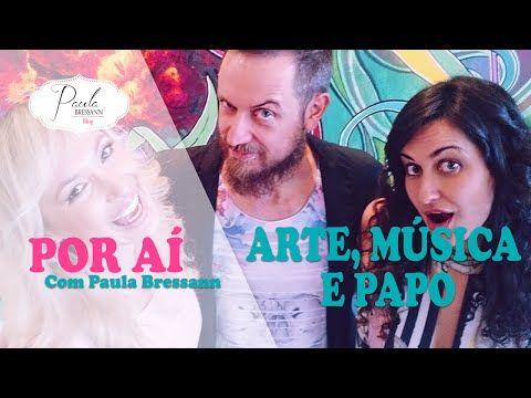 Muita arte e música neste episódio do Por Aí com Paula Bressann! - YouTube