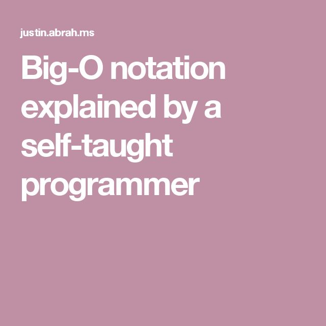 Big-O notation explained by a self-taught programmer