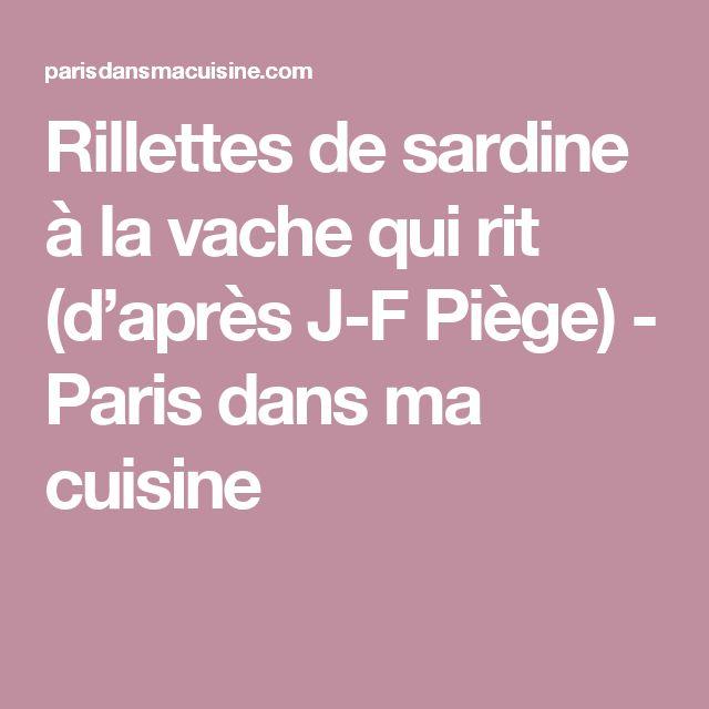 Rillettes de sardine à la vache qui rit (d'après J-F Piège) - Paris dans ma cuisine