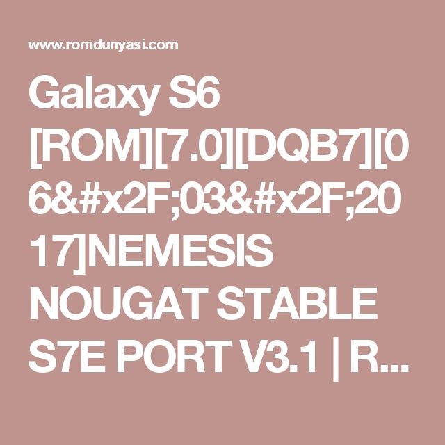 Galaxy S6 [ROM][7.0][DQB7][06/03/2017]NEMESIS NOUGAT STABLE S7E PORT V3.1 | Rom-Firmware Dünyası