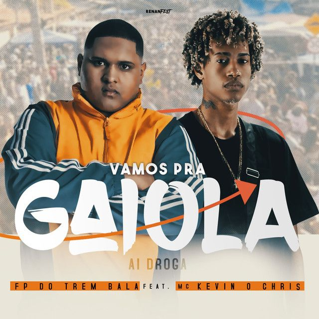 Vamos Pra Gaiola A Song By Fp Do Trem Bala Mc Kevin O Chris On