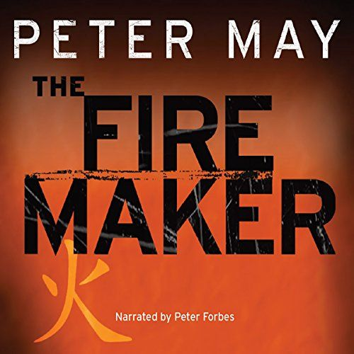The Firemaker: The China Thrillers, Book 1 | [Peter May]