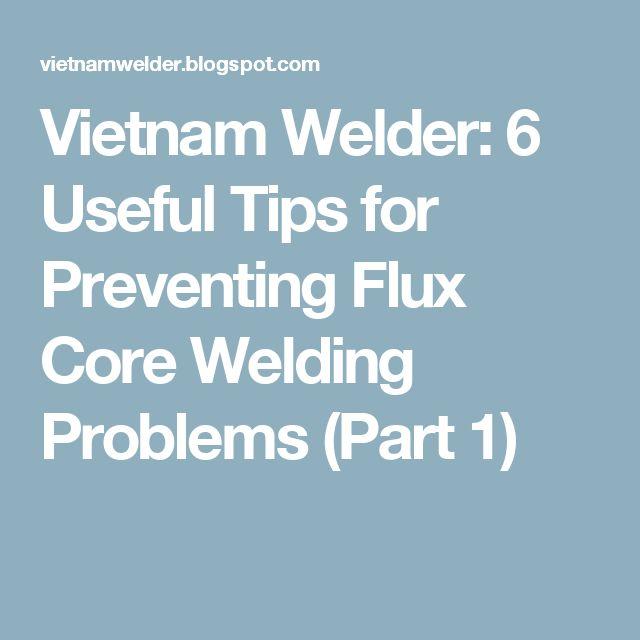Vietnam Welder: 6 Useful Tips for Preventing Flux Core Welding Problems (Part 1)