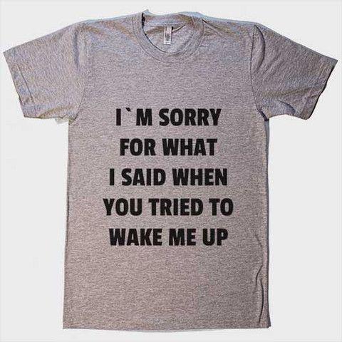 I`m sorry for what i said when you tried to wake me up – Shirtoopia #sleep #funny #shirt
