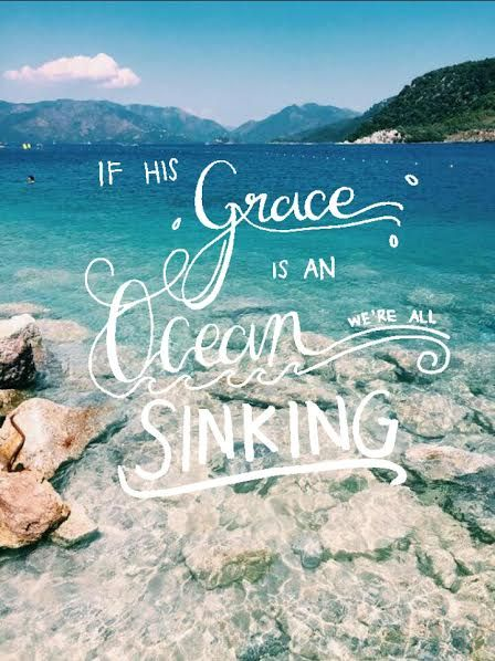 If His Grace Is An Ocean Were All Sinking