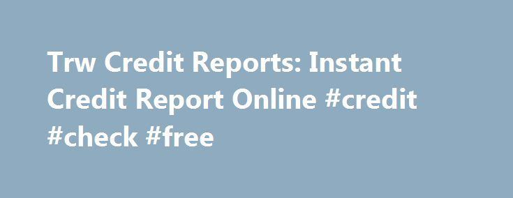Trw Credit Reports: Instant Credit Report Online #credit #check #free http://nef2.com/trw-credit-reports-instant-credit-report-online-credit-check-free/  #trw credit report # trw credit reports Trw credit reports You must keep this thing in your mind that never pays the Settlement Corporation s initial advice. trw credit reports Your credit score will drop and there is a possibility of being sued by credit card companies. trw credit reports Keywords. trw credit reports point....