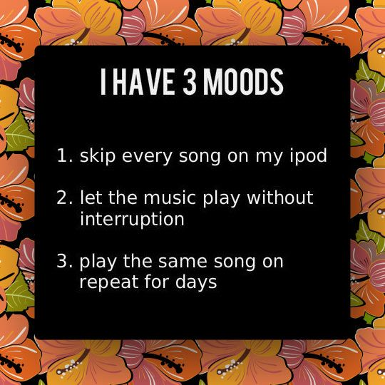 My music moods. Except that I don't have an iPod cause I hate those things.