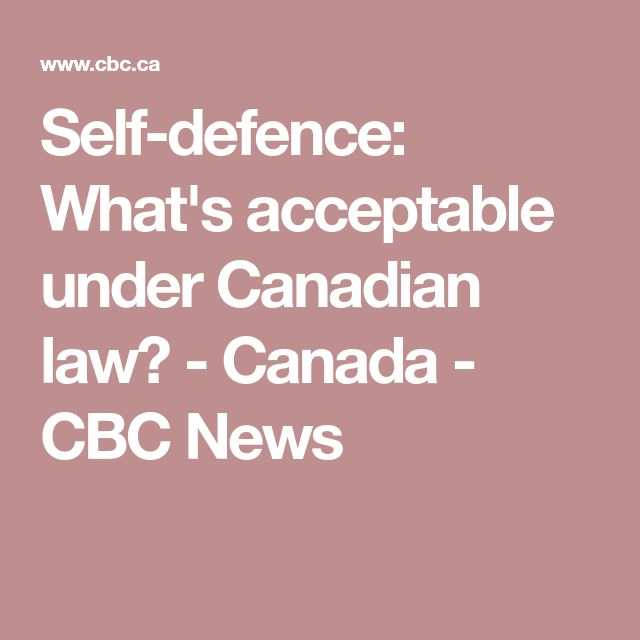 Self-defence: What's acceptable under Canadian law? - Canada - CBC News