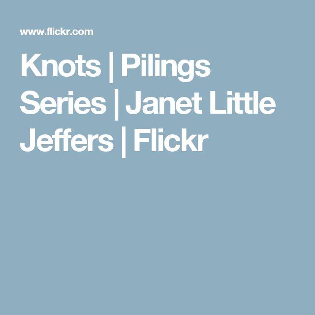 Knots | Pilings Series | Janet Little Jeffers | Flickr