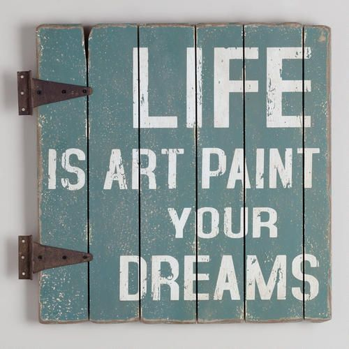 WorldMarket.com: Life is Art Sign is a reminder of the creative possibilities which abound each day. Crafted of slatted wood, this sign features a distressed blue finish and antiqued brackets for added rustic appeal.