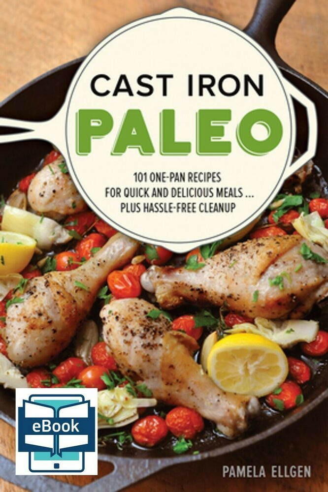 Cast Iron Paleo By Pamela Ellgen 101 One Pan Recipes For Quick And Delicious Me Paleo Cooking One Pan Meals Recipes
