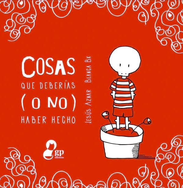"""Jesús Aznar / Blanca Bk.""""Cosas que deberías (o no) haber hecho"""". Ediciones GP (7 a 12 años) Cómic"""