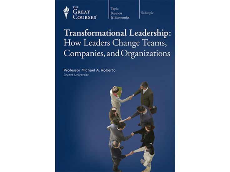 Transformational Leadership How Leaders Change Teams Companies And Organizations By Professor Micheal A