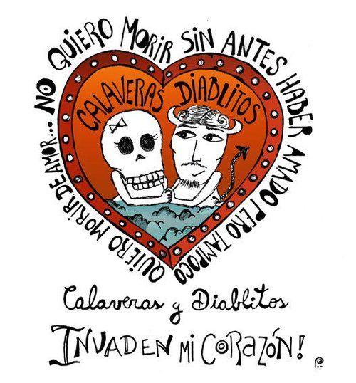 """""""No quiero morir sin antes haber amado pero tampoco quiero morir de amor Calaveras y diablitos Invaden mi corazón""""  Los Fabulosos Cadillacs Dixit """"Calaveras y Diablitos"""" http://youtu.be/QNgADBZyE7o"""