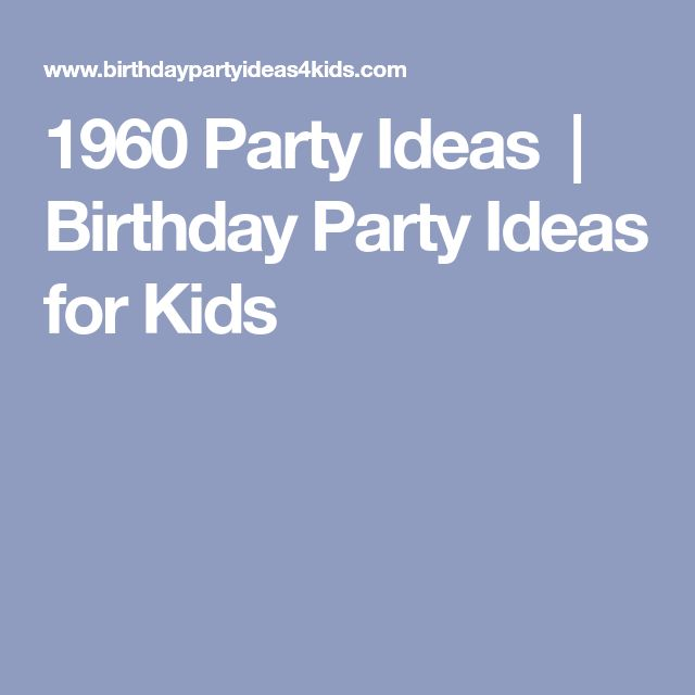 1960 Party Ideas | Birthday Party Ideas for Kids