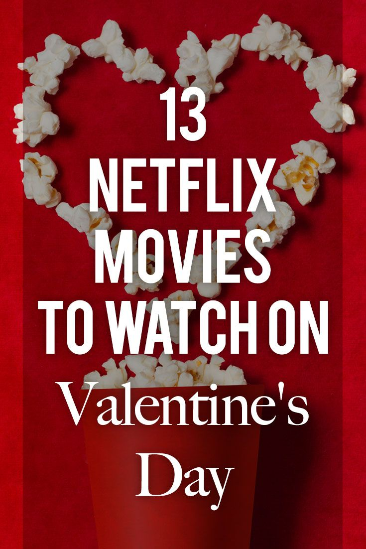 13 Netflix Movies That Are Perfect For Valentine's Day
