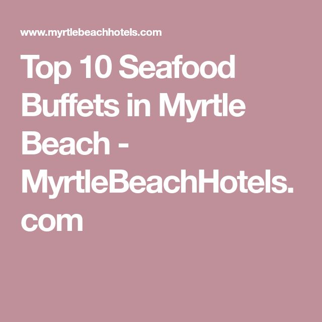 Top 10 Seafood Buffets in Myrtle Beach - MyrtleBeachHotels.com