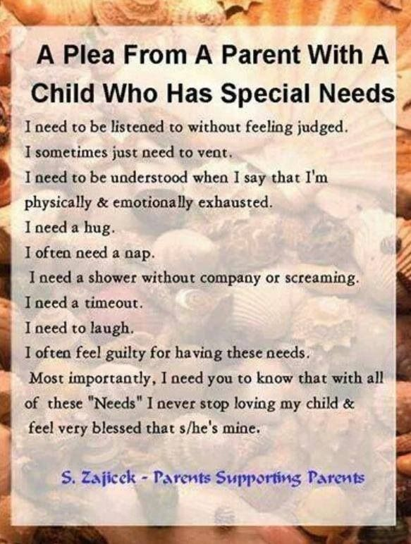 I think this is true for any parent at times. But definitely more so for a special needs parent
