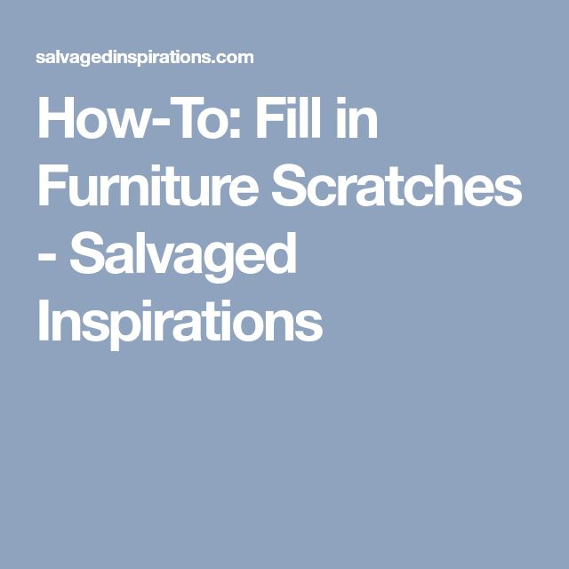 How-To:  Fill in Furniture Scratches   - Salvaged Inspirations