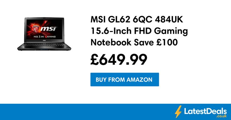 MSI GL62 6QC 484UK 15.6-Inch FHD Gaming Notebook Save £100, £649.99 at Amazon