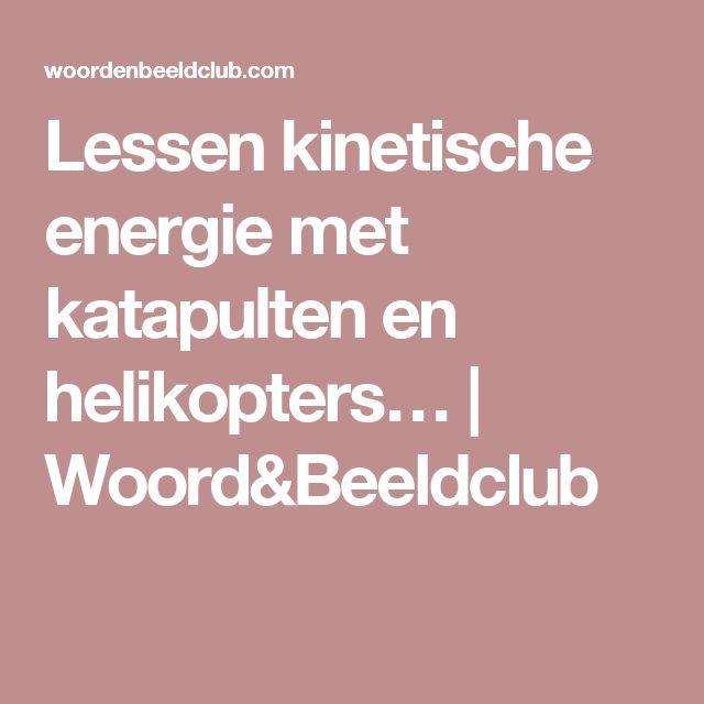 Lessen kinetische energie met katapulten en helikopters… | Woord&Beeldclub