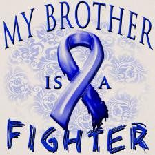fighting colon cancer - whosever brother, I'm praying for him to BEAT IT