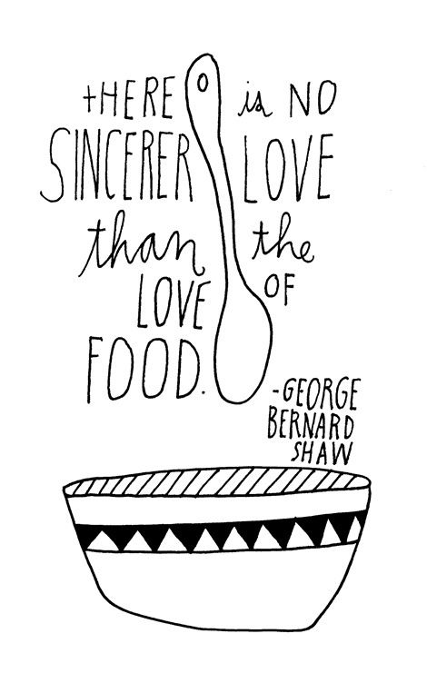 """""""There is no sincerer love than the love of food."""" #GeorgeBernardShaw #food #quote"""
