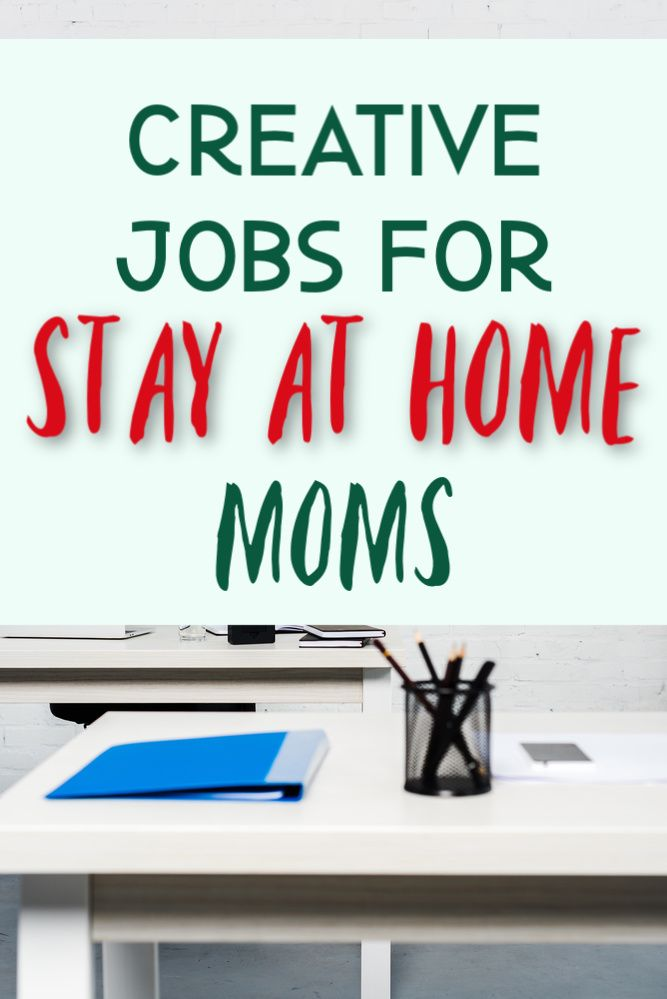 5 Creative Jobs For Stay At Home Moms Single Moms Income Creative Jobs Stay At Home Mom Single Mom Jobs