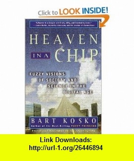 Heaven in a Chip Fuzzy Visions of Society and Science in the Digital Age (9780609805671) Bart Kosko , ISBN-10: 0609805673  , ISBN-13: 978-0609805671 ,  , tutorials , pdf , ebook , torrent , downloads , rapidshare , filesonic , hotfile , megaupload , fileserve