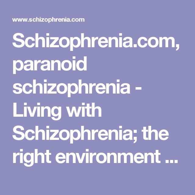 Schizophrenia.com, paranoid schizophrenia - Living with Schizophrenia; the right environment for recovery