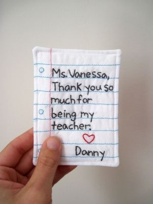 Little embroidered note - cute teacher gift!  Maybe make into an ornament for Christmas. by trisha