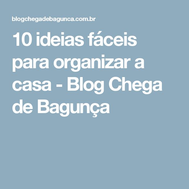 10 ideias fáceis para organizar a casa - Blog Chega de Bagunça