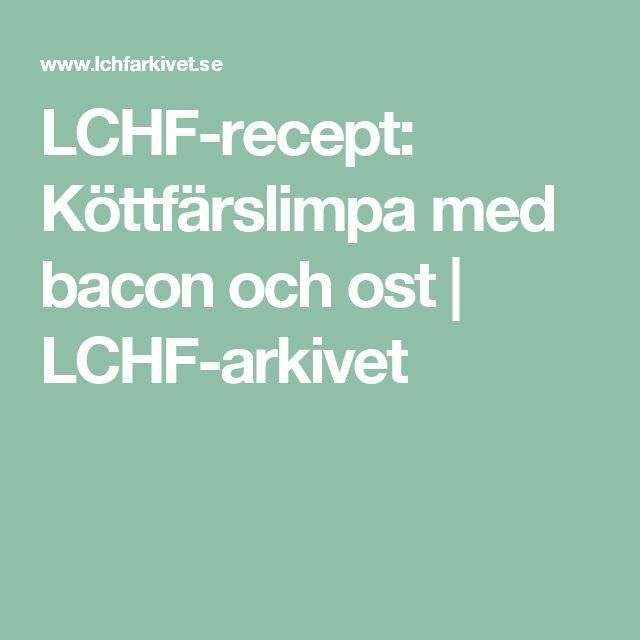 LCHF-recept: Köttfärslimpa med bacon och ost | LCHF-arkivet