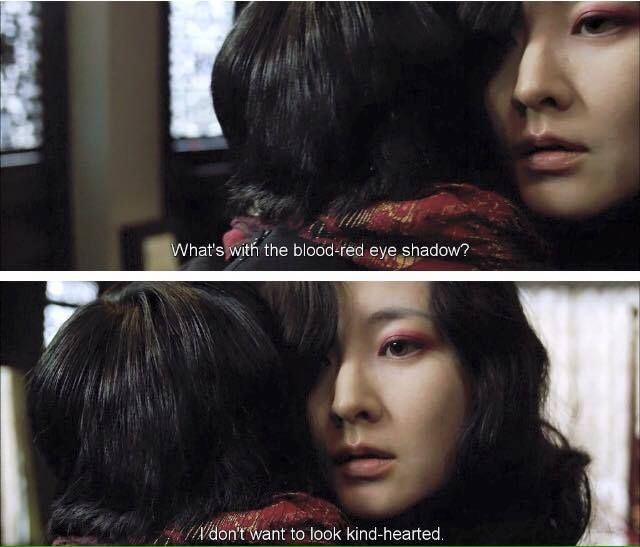 I don't want to look kind-hearted. -Sympathy for Lady Vengeance (2005)
