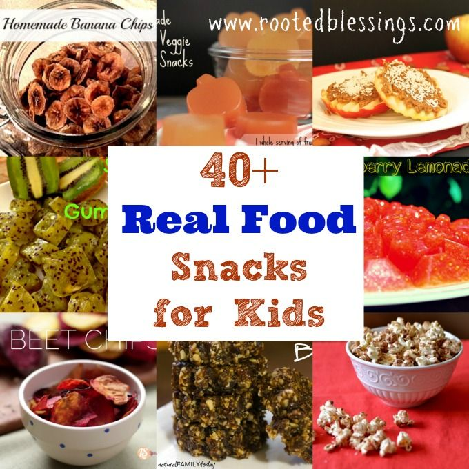 40+ Real Food, Real Healthy Snacks for Kids