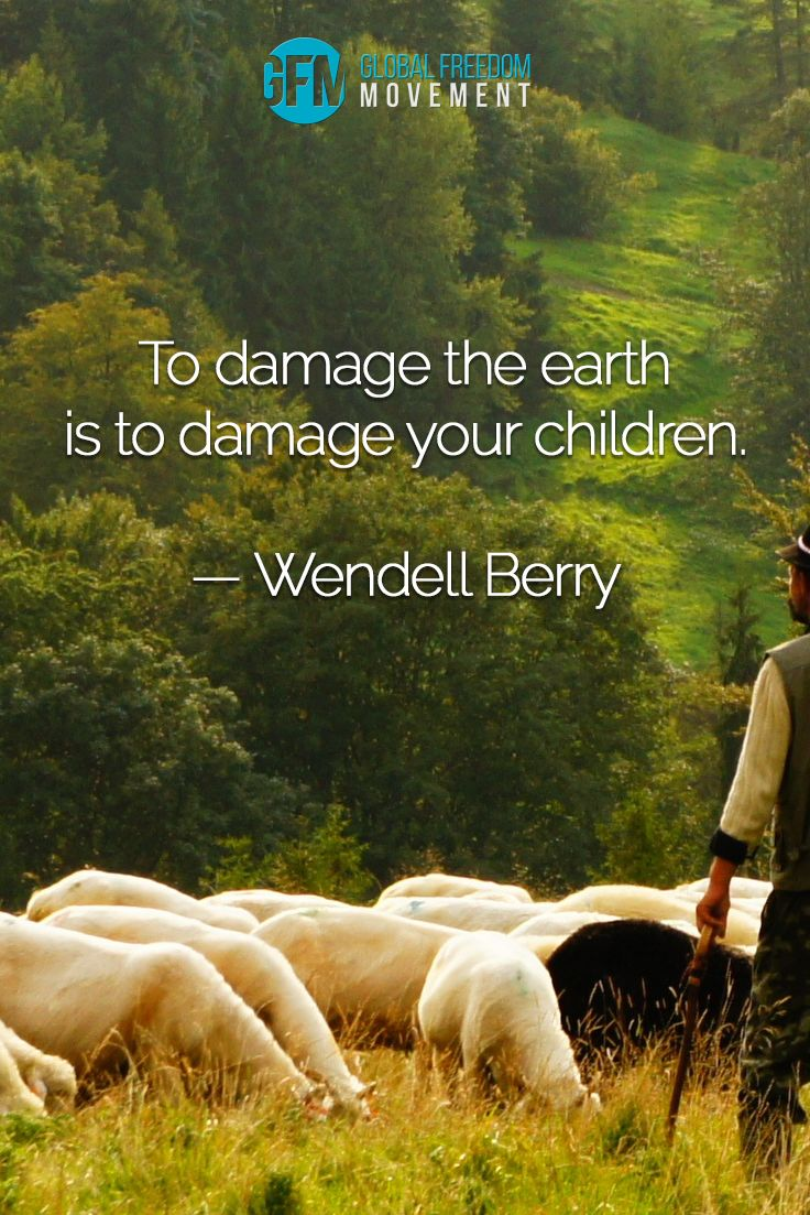 """To damage the earth is to damage your children."" - Wendell Berry 