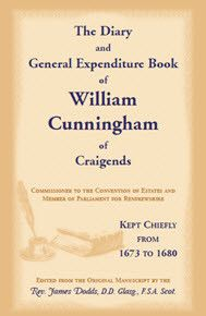 The Diary and General Expenditure Book of William Cunningham of Craigends, Commissioner to the Convention of Estates and Member of Parliament for Renfrewshire, Kept Chiefly from 1673 to 1680