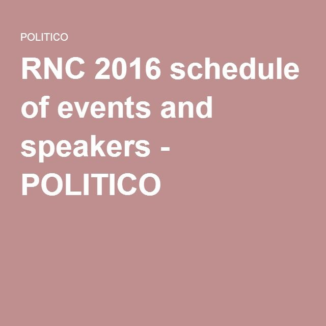 RNC 2016 schedule of events and speakers - POLITICO