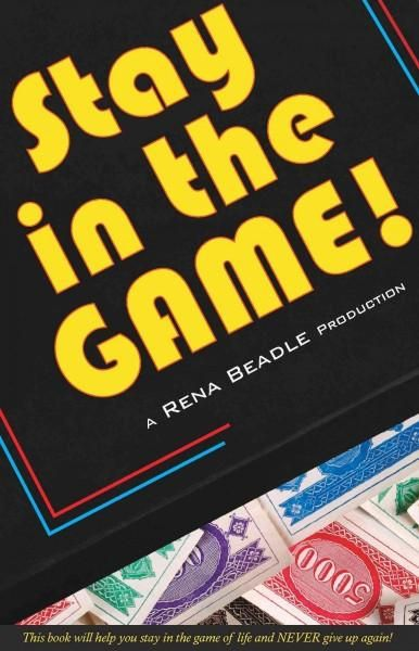 Stay in the Game: This Book Will Help You Stay in the Game of Life and Never Give Up Again!