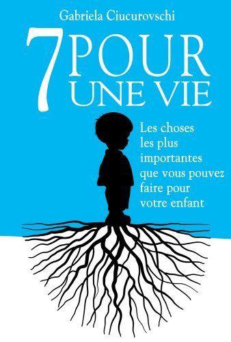 7 POUR UNE VIE: Les choses les plus importantes que vous pouvez faire pour votre enfant (French Edition) by Gabriela Ciucurovschi, http://www.amazon.co.uk/dp/B00IX5SL3W/ref=cm_sw_r_pi_dp_v3OTtb1362N0T