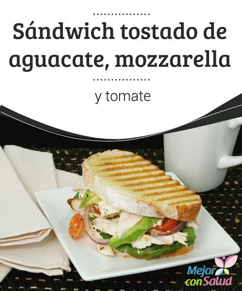 Sándwich tostado de aguacate, mozzarella y tomate   El sandwich tostado de aguacate, mozzarella y tomate es muy rico y saludable. ¡Conoce cómo prepararlo en este artículo!