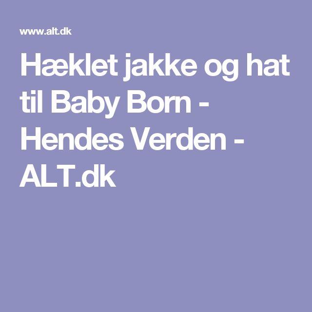 Hæklet jakke og hat til Baby Born - Hendes Verden - ALT.dk