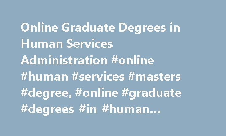 Online Graduate Degrees in Human Services Administration #online #human #services #masters #degree, #online #graduate #degrees #in #human #services http://dating.nef2.com/online-graduate-degrees-in-human-services-administration-online-human-services-masters-degree-online-graduate-degrees-in-human-services/  # Online Graduate Degrees in Human Services Administration Essential Information Online graduate programs in human services administration typically result in a graduate certificate or a…