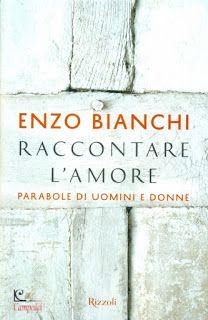Raccontare l'amore, di Enzo Bianchi. La recensione di Quaderni Bellunesi