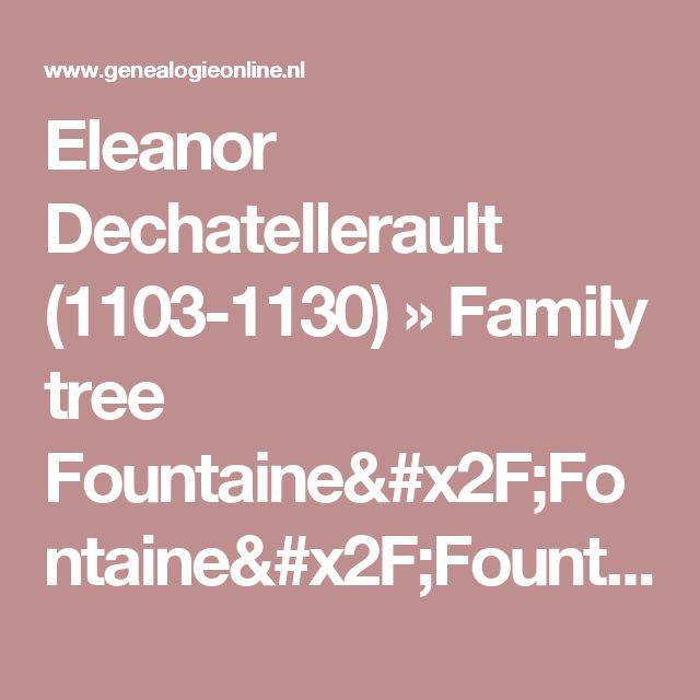 Eleanor Dechatellerault (1103-1130) » Family tree Fountaine/Fontaine/Fountain/Lafontaine » Genealogie Online