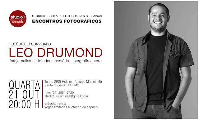 """ESCOLA DE FOTOGRAFIA STUDIO3/ SESIMINAS: """"ENCONTROS FOTOGRÁFICOS"""" COM LEO DRUMOND - 21/10 Q..."""