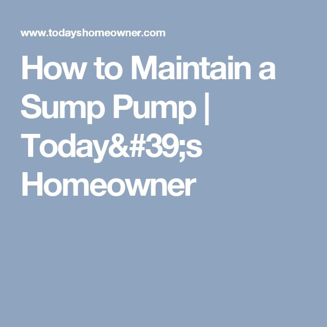 How to Maintain a Sump Pump | Today's Homeowner