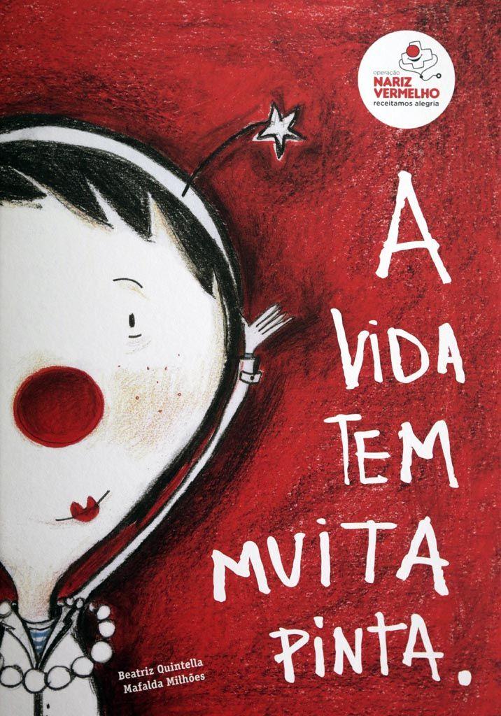 A Vida tem muita Pinta! -  5,00 €  Uma obra divertida com textos da autoria da nossa fundadora Beatriz Quintella e ilustrações de Mafalda Milhões.  #operacaonarizvermelho #esolidar