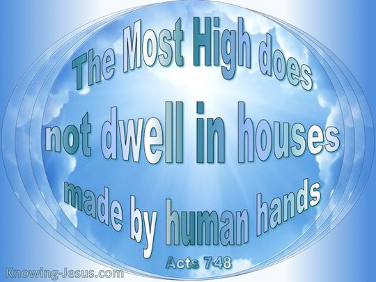 Acts 7-48 God Does Not Dwell In Houses Made By Man