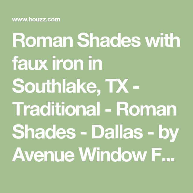 Roman Shades with faux iron in Southlake, TX - Traditional - Roman Shades - Dallas - by Avenue Window Fashions